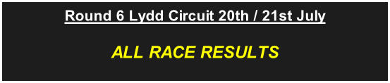 Round 6 Lydd Circuit 20th / 21st July ALL RACE RESULTS